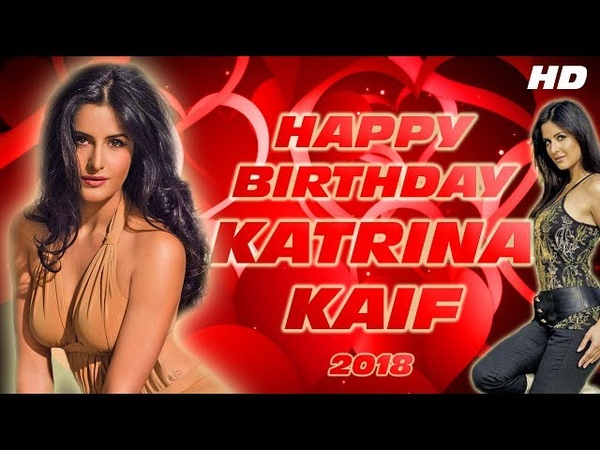 Happy Birthday Katrina Kaif 2018 HD जन्मदिन मुबारक हो कैटरीना С днём рождения Катрина