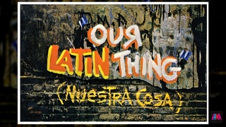 Our Latin Thing (Nuestra Cosa Latina) - Full Movie