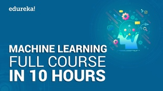Machine Learning Full Course - Learn Machine Learning 10 Hours Machine Learning Tutorial Edureka
