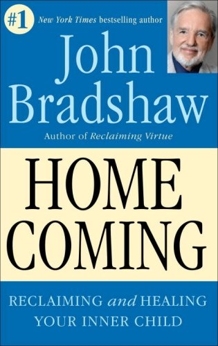 Homecoming reclaiming and healing your inner child by John Bradshaw