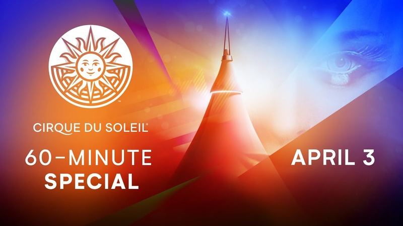 60 MINUTE SPECIAL Cirque du Soleil April 3
