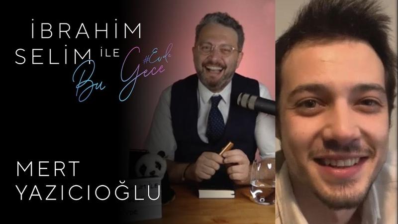 İbrahim Selim ile Bu Gece Evde Mert Yazıcıoğlu, Ozan Pehlivan 29