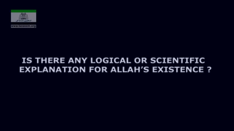 Is there any Logical Or Scientific Explanation For ALLAAH's Existence Subhana Ribbe Ul A'Laa wabe Hamdih