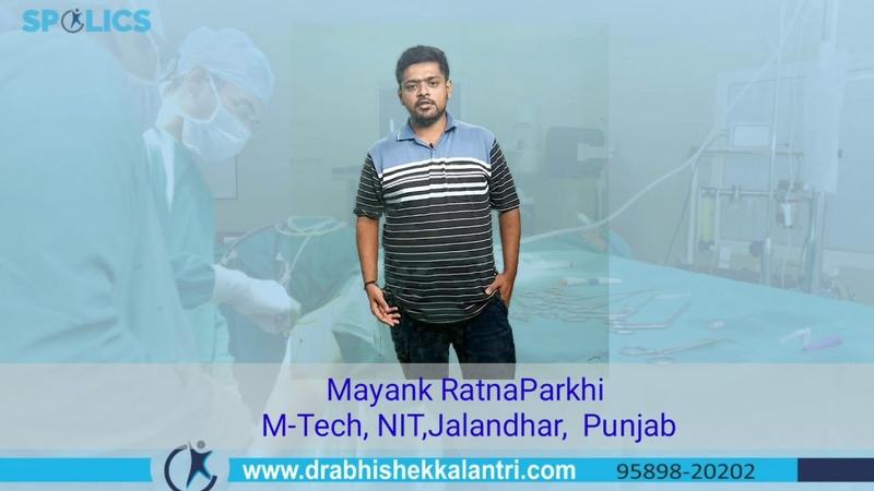 Mayank Ratna Parakhi, Student of NIT, Jalandhar, sharing his experience after surgery by dr abhishek