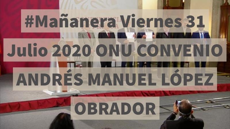 Mañanera Andr s Manuel López Obrador Viernes 31 Julio 2020 COVID19 ONU Medicinas
