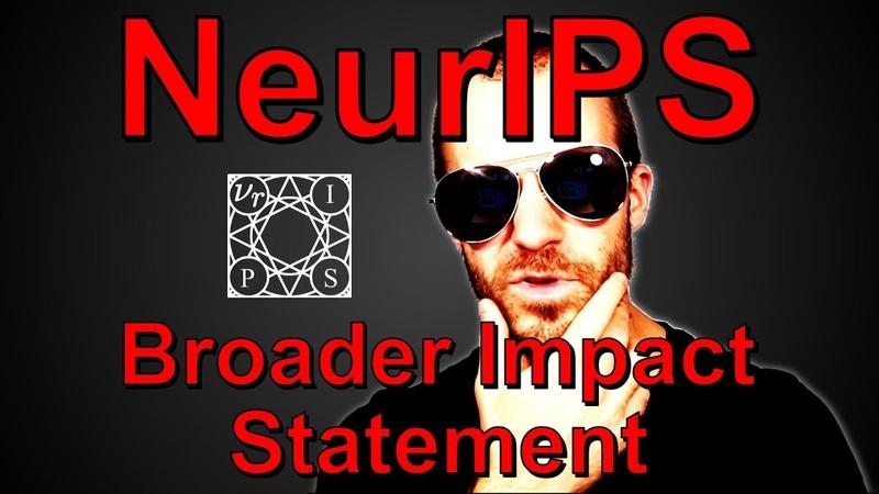 The NeurIPS Borader Impact Statement