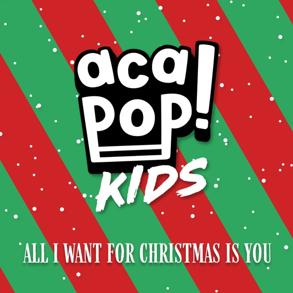 All I Want for Christmas is You - Acapop! KIDS