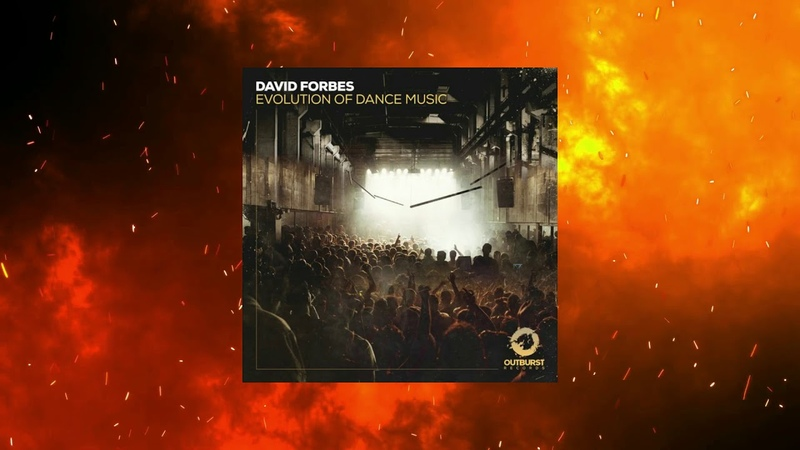 David Forbes Evolution Of Dance Music Extended Mix OUTBURST RECORDS