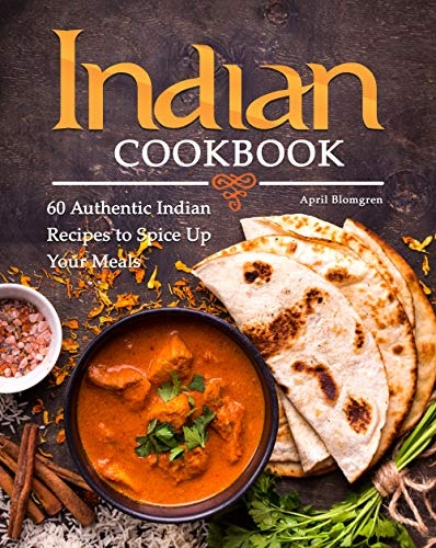 Indian Cookbook  60 Authentic Indian Recipes to Spice Up Your Meals